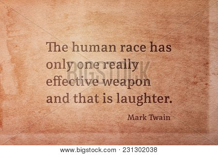 The Human Race Has Only One Really Effective Weapon And That Is Laughter - Famous American Writer Ma