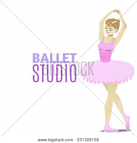 Ballet Studio Template. Composition With Ballet Dancer In Cartoon Style For Fliers Posters Prints Of