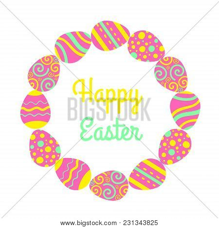 Round Happy Easter Freme With Eggs And Lettering. Greeting Vector Card.