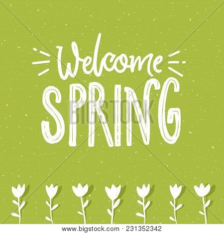 Welcome Spring Text On Green Textured Background And Hand Drawn Tulip Flowers. Ecology Illustration