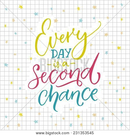 Every Day Is A Second Chance. Motivational Quote About Life. Colorful Lettering On Sqared Paper Back