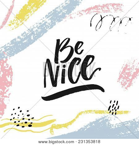 Be Nice. Inspirational Quote For Motivational Prints, Posters And Social Media. Brush Lettering In A