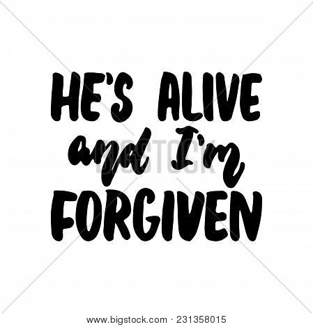 He's Alive And I'm Forgiven - Easter Hand Drawn Lettering Calligraphy Phrase Isolated On The White B