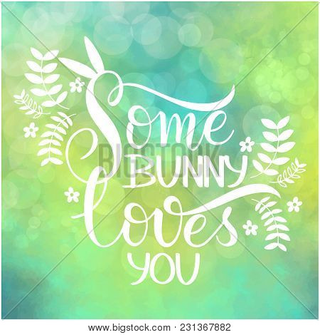 Some Bunny Loves You Lettering. Hand Written Easter Phrases. Seasons Greetings