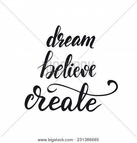 Lettering Design Dream, Believe, Create. Vector Illustration.