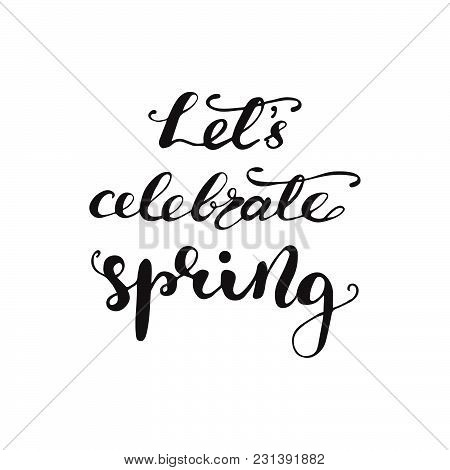 Greeting Card Design With Lettering Let's Celebrate Spring. Vector Illustration.