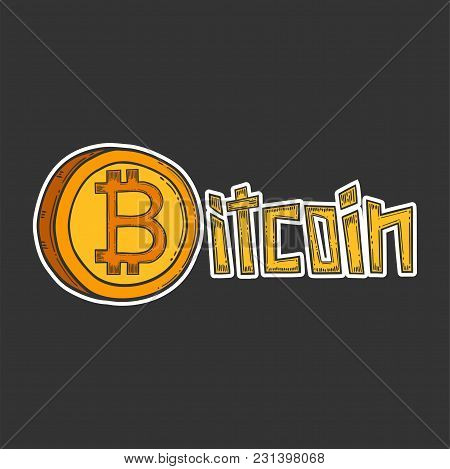 Bitcoin Stock Vector Image, Digital Currency, Cryptocurrency Money, Lettering, Bitcoin Symbol. Doodl