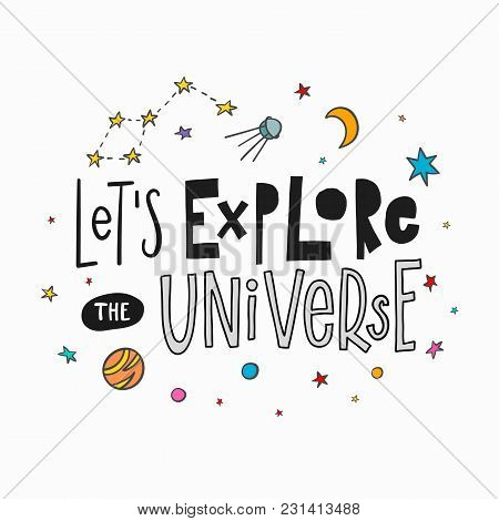 Explore The Universe Love Romantic Space Travel Cosmos Astronomy Quote Lettering. Calligraphy Inspir