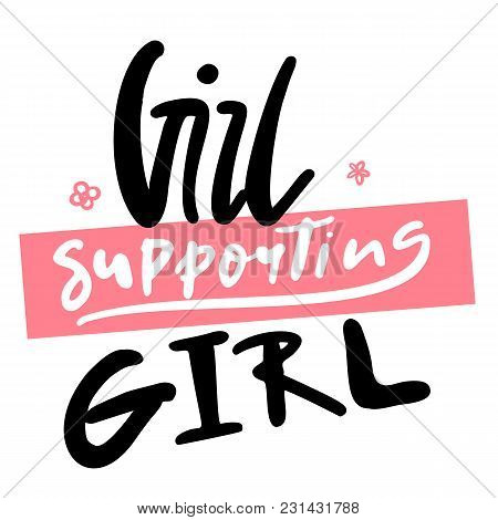 Girl Supporting Girl Sign. Lettering Feminism Slogan. Rough Poster For Print On T-shirts.