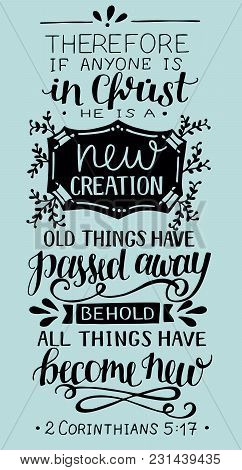 Hand Lettering If Anyone Is In Christ, He Is New Creation, Old Things Have Passed Away. Biblical Bac