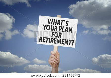 What`s Your Plan For Retirement? Business Concept