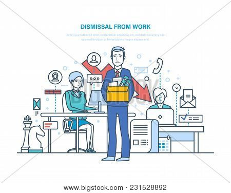 Dismissal From Work. Unemployment, Crisis, Jobless And Employee Job Reduction, Job Loss, Firing Conc