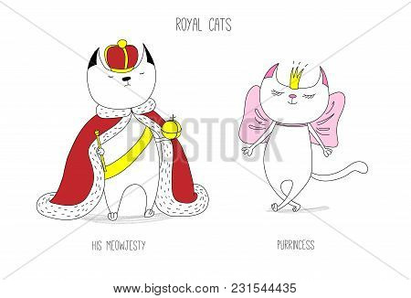 Hand Drawn Vector Doodles Of Cute Funny Royal Cats - A King And A Princess In Crowns, With Text. Iso