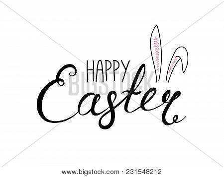 Hand Written Happy Easter Lettering With Cute Cartoon Rabbit Ears. Isolated Objects On White. Vector