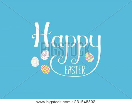 Hand Written Happy Easter Lettering With Cute Cartoon Eggs. Isolated Objects On Blue. Vector Illustr