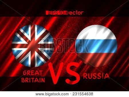 Great Britain Vs Russia Conflict. Round Flags On Dark Red Background. Cold War Illustration