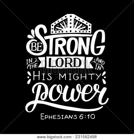 Hand Lettering Be Strong In The Lord And In His Mighty Power. Biblical Background. Christian Poster.