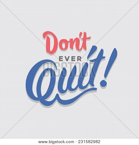 Dont Ever Quit Hand Lettering Typography Encouragement Sentence Quote Poster