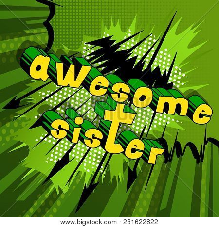 Awesome Sister - Comic Book Style Phrase On Abstract Background.