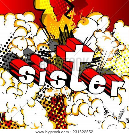 Sister - Comic Book Style Phrase On Abstract Background.