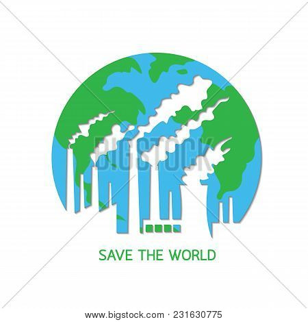 Pollution Destroy The Planet Earth. Save The World Concept, Vector Illustration Isolated On White Ba