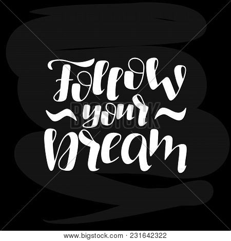 Hand Drawn Lettering Phrase Follow Your Dream On The Chalkboard Background. Motivation Phrase. Can B