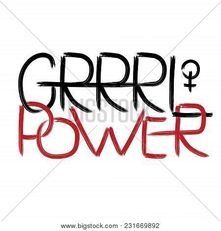 Grrrl Power. Handwritten Text .feminism Quote, Woman Motivational Slogan. Feminist Saying. Brush Let