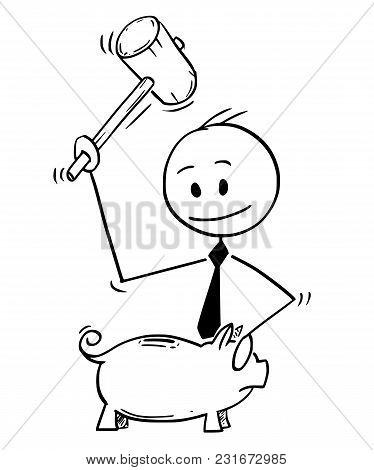 Cartoon Stick Man Drawing Conceptual Illustration Of Businessman Breaking Piggy Bank With Hammer. Bu