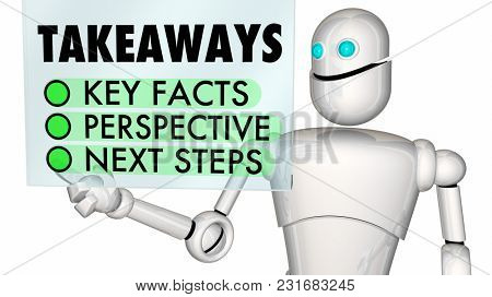 Takeaways Key Facts Perspective Next Steps Robot 3d Illustration