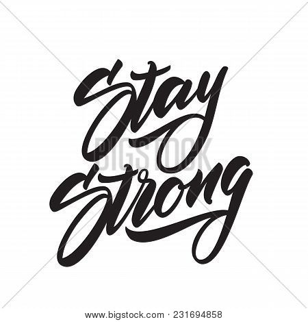 Vector Illustration: Hand Drawn Modern Type Lettering Of Stay Strong. Typography Design