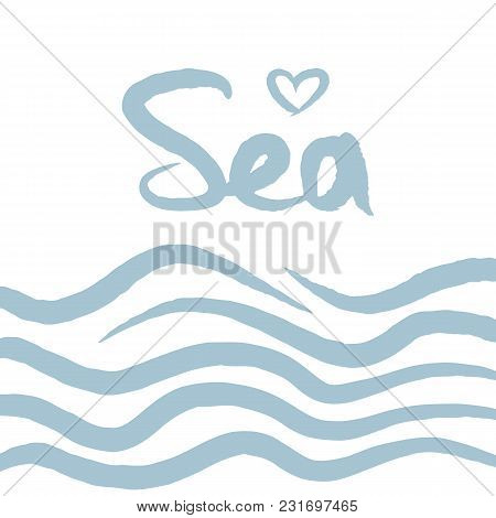 Waves, Outlines Of  Heart And Text Sea. Lettering Drawn By Hand. Summer Print, Poster, Banner, Card.
