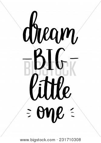 Dream Big Vector Little One Lettering Calligraphy Design. Wall Poster Decor, Home Decoration, Mug An