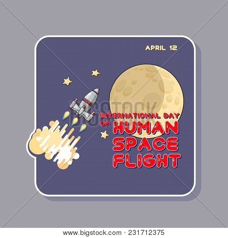 Vector Illustration Of Human Space Flight International Day.  Cartoon  Space Rocket And Moon . Astro