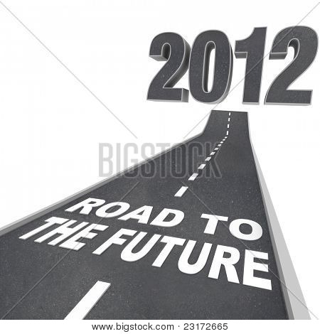 The year 2012 in big 3d illustrated numbers and a road leading to it featuring the words Road to the Future symbolizing the start of a new year