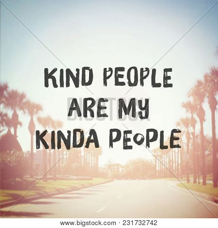 Quote - Kind people are my kinda people