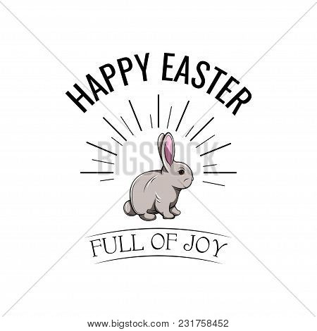 Happy Easter Card Illustration With Easter Bunny. Full Of Joy Inscription, Beams. Vector Design.