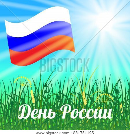 Official Russian Holiday. 12 June. Text In Russian - Russia Day. Sunny Day, Field Grass. Russian Fla