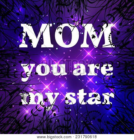 Happy Mother Day. Mom You Are My Star. Background Night Sky With Bright Stars, Space. Look At The Sk