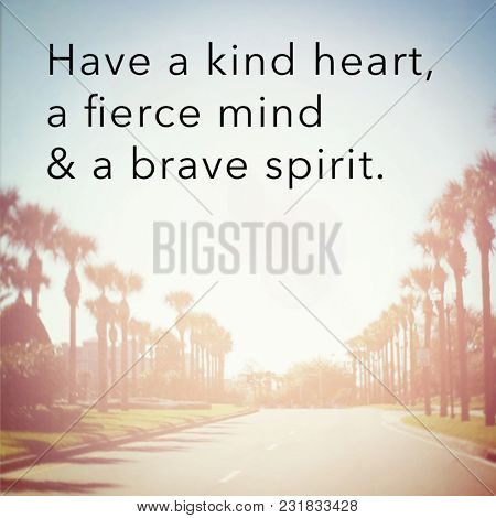 Quote - Have a kind heart, a fierce mind & a brave spirit.