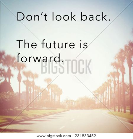 Quote - Don't look back. The future is forward