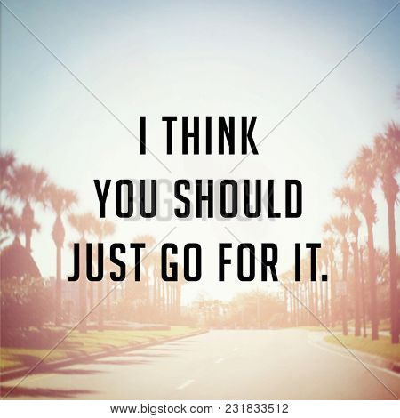 Quote -  I think you should just go for it