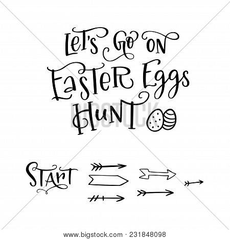 Brush Lettering Composition Of Lets Go On Easter Eggs Hunt With Hand Drawn Eggs And Arrow. Handwritt