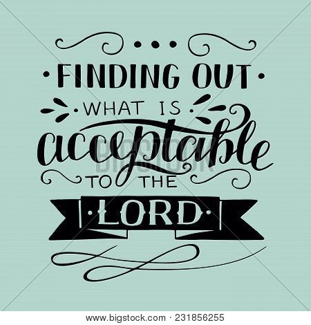 Hand Lettering Finding Out What Is Acceptable To The Lord. Biblical Background. Christian Poster. Mo