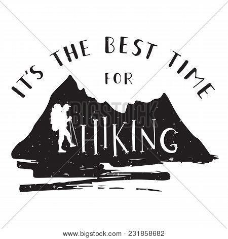 Mountain Silhouette With Hand Drawn Phrase It's The Best Time For Hiking. Silhouette Of A Tourist On