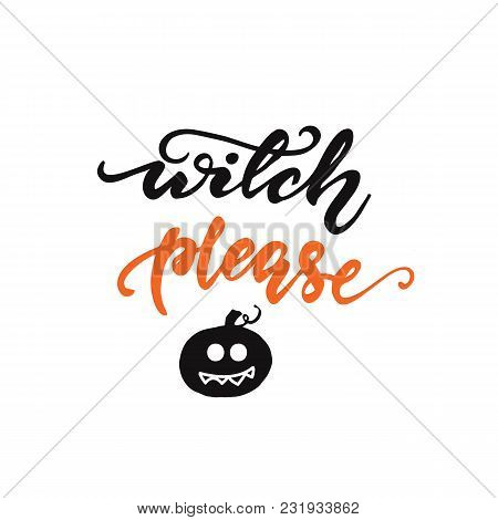 Lettering Design Phrase Witch, Please... Vector Illustration.