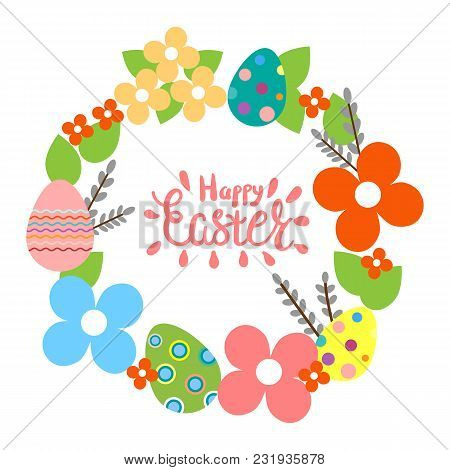 Easter Wreath With Easter Eggs, Flowers, Happy Easter Lettering.