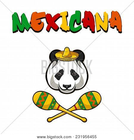 Panda Face With Sombrero And Maracas. Mexico. Mexicana Inscription Text. Vector Illustration.