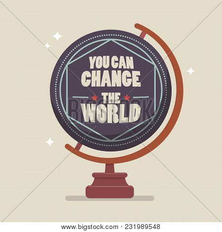 You Can Change The World Lettering On Globe Model. Vector Illustration