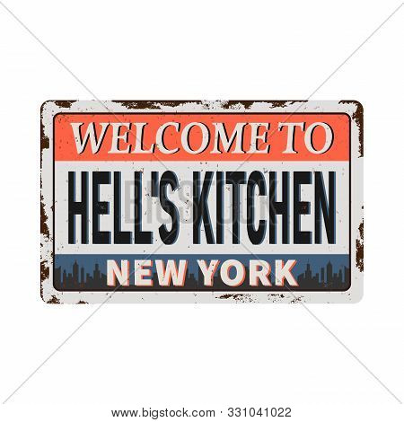 Welcome To Hells Kitchen New York Vintage Rusty Metal Sign On A White Background, Vector Illustratio