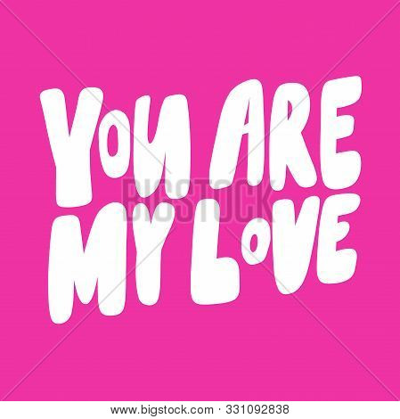 You Are My Love. Valentines Day Sticker For Social Media Content About Love. Vector Hand Drawn Illus